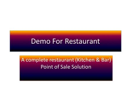 Demo For Restaurant A complete restaurant (Kitchen & Bar) Point of Sale Solution.