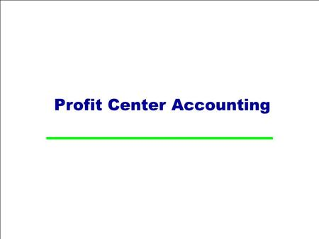 Profit Center Accounting. Course Objectives  Understand the functions in Profit Center Accounting.  Explain Profitability management in SAP.  Describe.