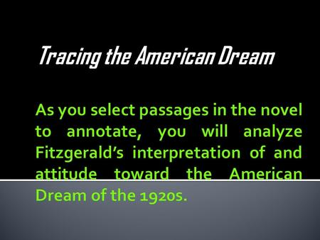 Tracing the American Dream.  Find five passages from the novel (no more than one passage from each chapter and NOT from chapter 9).  Each passage must.