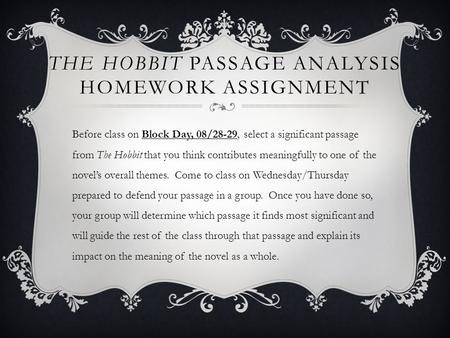 THE HOBBIT PASSAGE ANALYSIS HOMEWORK ASSIGNMENT Before class on Block Day, 08/28-29, select a significant passage from The Hobbit that you think contributes.