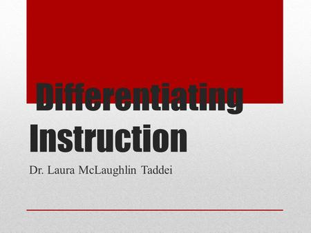 Differentiating Instruction Dr. Laura McLaughlin Taddei.