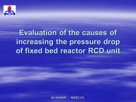 Evaluation of the causes of increasing the pressure drop of fixed bed reactor RCD unit ALI SHAERI NIOEC CO.