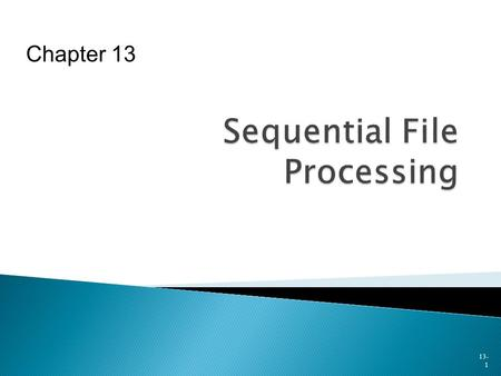 13- 1 Chapter 13.  Overview of Sequential File Processing  Sequential File Updating - Creating a New Master File  Validity Checking in Update Procedures.