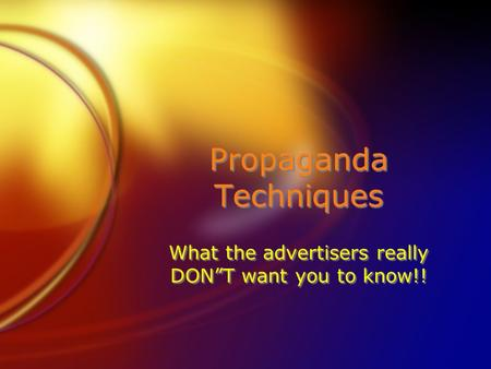 "Propaganda Techniques What the advertisers really DON""T want you to know!!"