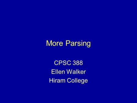 More Parsing CPSC 388 Ellen Walker Hiram College.