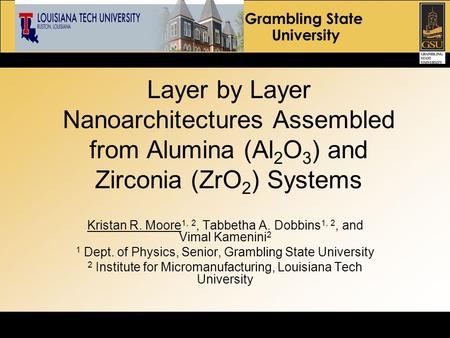 Grambling State University Layer by Layer Nanoarchitectures Assembled from Alumina (Al 2 O 3 ) and Zirconia (ZrO 2 ) Systems Kristan R. Moore 1, 2, Tabbetha.