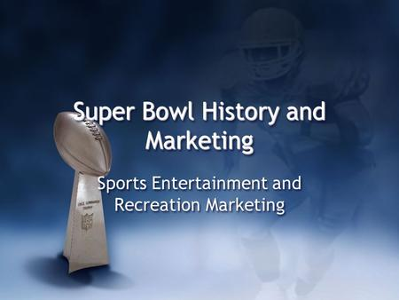 Super Bowl History and Marketing Sports Entertainment and Recreation Marketing.