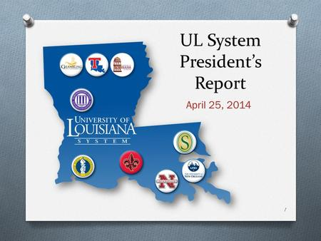 UL System President's Report April 25, 2014 1. Action Items O Personnel Actions O REMINDER: Board of Ethics Personal Financial Disclosure Statements due.