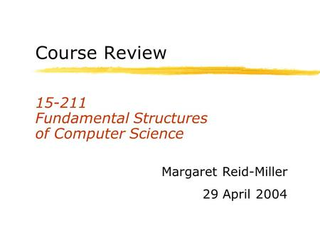 Course Review 15-211 Fundamental Structures of Computer Science Margaret Reid-Miller 29 April 2004.