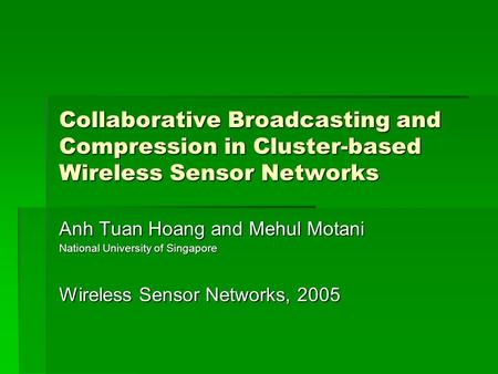 Collaborative Broadcasting and Compression in Cluster-based Wireless Sensor Networks Anh Tuan Hoang and Mehul Motani National University of Singapore Wireless.