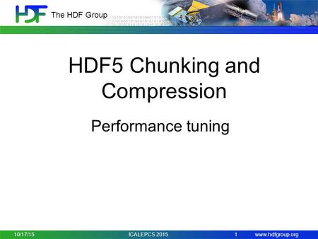 Www.hdfgroup.org The HDF Group HDF5 Chunking and Compression Performance tuning 10/17/15 1 ICALEPCS 2015.