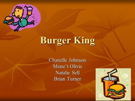 Burger King Chanelle Johnson Mone't Olivis Natalie Sell Brian Turner.