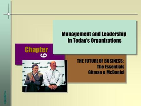 Chapter 6 THE FUTURE OF BUSINESS: The Essentials Gitman & McDaniel THE FUTURE OF BUSINESS: The Essentials Gitman & McDaniel Chapter 6 Management and Leadership.