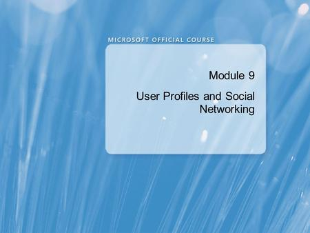 Module 9 User Profiles and Social Networking. Module Overview Configuring User Profiles Implementing SharePoint 2010 Social Networking Features.