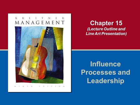 Chapter 15 (Lecture Outline and Line Art Presentation) Influence Processes and Leadership.