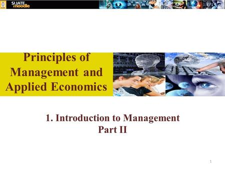 1. Introduction to Management Part II 1 Principles of Management and Applied Economics.