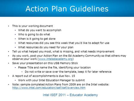 Intel ISEF 2011 – Educator Academy Action Plan Guidelines This is your working document What do you want to accomplish Who is going to do what When is.