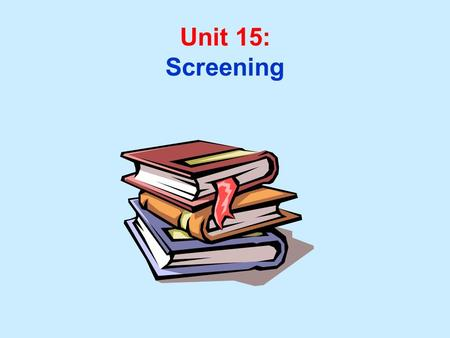 Unit 15: Screening. Unit 15 Learning Objectives: 1.Understand the role of screening in the secondary prevention of disease. 2.Recognize the characteristics.