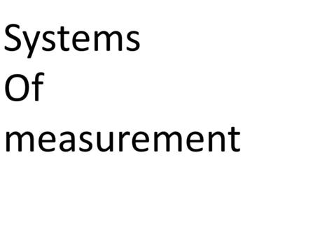 Systems Of measurement. The united states customary units……………………………………… page 1.