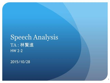 Speech Analysis TA : 林賢進 HW 2-2 2015/10/28 1. Goal This homework is aimed to analyze speech from spectrogram, and try to distinguish different initials/