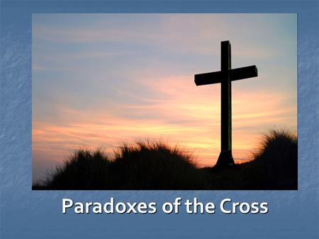 Paradoxes of the Cross. 2 Paradox Defined 1: a tenet contrary to received opinion 1: a tenet contrary to received opinion 2 a: a statement that is seemingly.