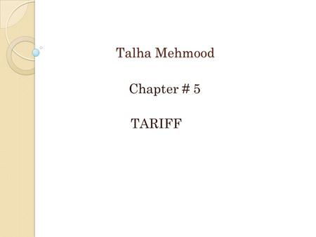 Talha Mehmood Chapter # 5 TARIFF. Introduction The electrical energy produced by a power station is delivered to a large number of consumers. The supply.