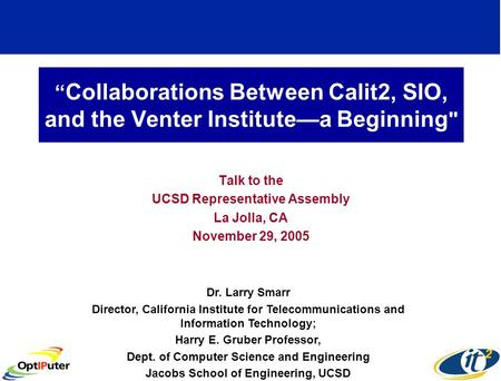""" Collaborations Between Calit2, SIO, and the Venter Institute—a Beginning  Talk to the UCSD Representative Assembly La Jolla, CA November 29, 2005 Dr."