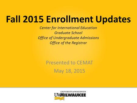 Fall 2015 Enrollment Updates Center for International Education Graduate School Office of Undergraduate Admissions Office of the Registrar Presented to.