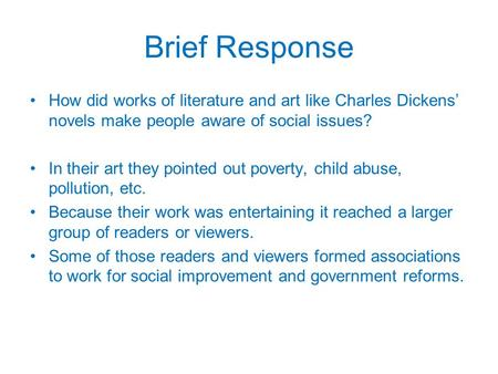 Brief Response How did works of literature and art like Charles Dickens' novels make people aware of social issues? In their art they pointed out poverty,