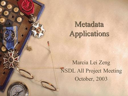 Metadata Applications Marcia Lei Zeng NSDL All Project Meeting October, 2003.