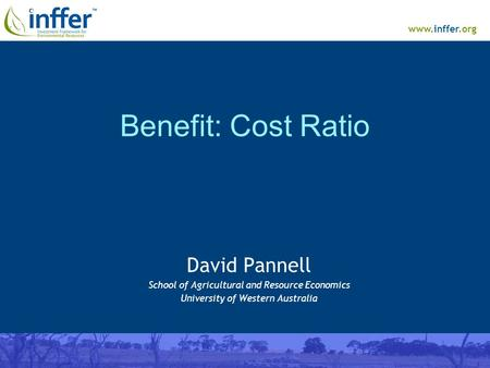 Www.inffer.org Benefit: Cost Ratio David Pannell School of Agricultural and Resource Economics University of Western Australia.