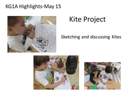 Kite Project Sketching and discussing Kites KG1A Highlights-May 15.
