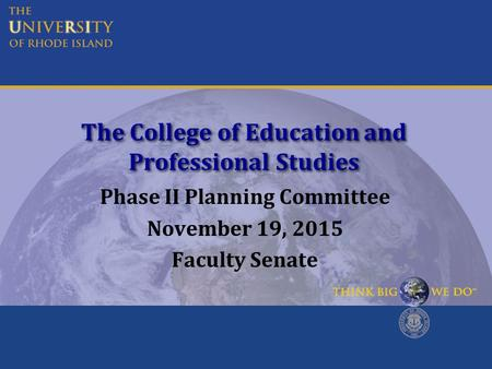The College of Education and Professional Studies Phase II Planning Committee November 19, 2015 Faculty Senate.