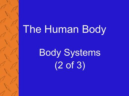 The Human Body Body Systems (2 of 3).