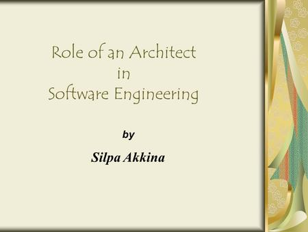 Role of an Architect in Software Engineering by Silpa Akkina.
