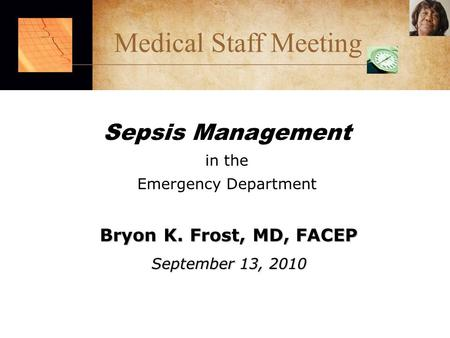 Sepsis Management in the Emergency Department Bryon K. Frost, MD, FACEP September 13, 2010 Medical Staff Meeting.