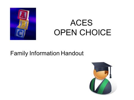 ACES OPEN CHOICE Family Information Handout Open Choice Contacts Carolyn McNally – Director, Development (203) 498-6842 Lynn.