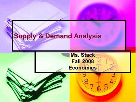 Supply & Demand Analysis Ms. Stack Fall 2008 Economics.
