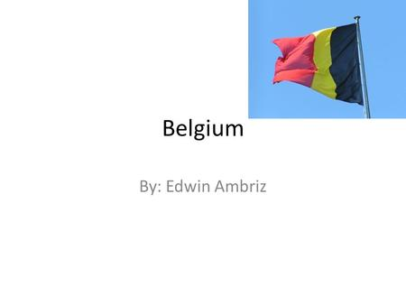 Belgium By: Edwin Ambriz. Physical Features Location: Western Europe, Between France and Netherlands. Borders: The North sea. Climate: Temperate Mountains: