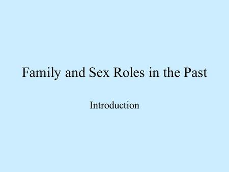 Family and Sex Roles in the Past Introduction. Definitions: Family 1. Family: two or more people related by blood, marriage or adoption. 2. Household–1.