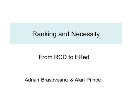 Ranking and Necessity From RCD to FRed Adrian Brasoveanu & Alan Prince.