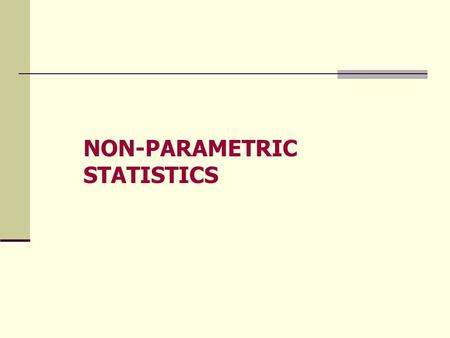 NON-PARAMETRIC STATISTICS. Definition Nonparametric satistics, also known as distribution-free statistics, are methods of testing hypotheses when the.
