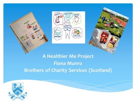 A Healthier Me Project Fiona Munro Brothers of Charity Services (Scotland)