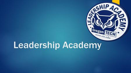 Leadership Academy. Objectives  Leadership Academy Mission: To provide students with opportunities to develop effective leadership, clear objectives,