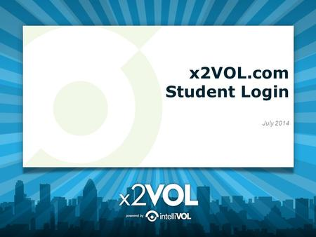 X2VOL.com Student Login July 2014. First Time Login: www.x2VOL.com.