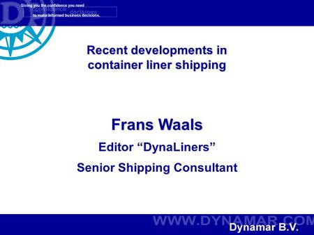 "Recent developments in container liner shipping Frans Waals Editor ""DynaLiners"" Senior Shipping Consultant."