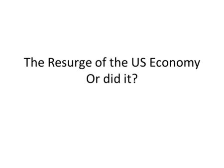 The Resurge of the US Economy Or did it?. Finding One's Stride At some point in the mid-1990s the US economy finally found its stride again But some of.