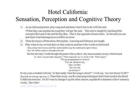 Hotel California: Sensation, Perception and Cognitive Theory 1)As an informal pretest, play song and ask them what it has to do with the unit. -When they.