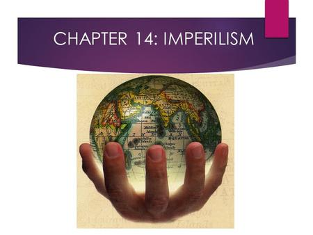 CHAPTER 14: IMPERILISM.  Using your prior knowledge make list of countries that you believe the United states has intervened in militarily.  What are.