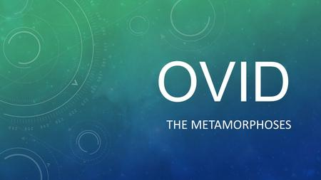 OVID THE METAMORPHOSES. LIFE OF OVID Born March 20, 43 BC 20 BC- publishes first book of poetry 8 AD- exiled by Augustus to Romania 17 AD- Ovid dies in.